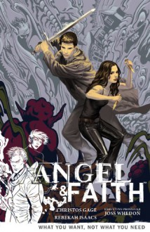 Angel & Faith: What You Want, Not What You Need - Christos Gage, Rebekah Isaacs, Joss Whedon