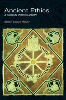 Ancient Ethics: A Critical Introduction - Susan Sauvé Meyer