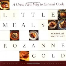 Little Meals: A Great New Way to Eat and Cook - Rozanne Gold
