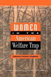 Women in the American Welfare Trap - Catherine Kingfisher