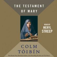 The Testament of Mary (Audio) - Colm Tóibín, Colm Taoibain, Meryl Streep