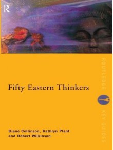 Fifty Eastern Thinkers - Diané Collinson, Kathryn Plant, Robert Wilkinson