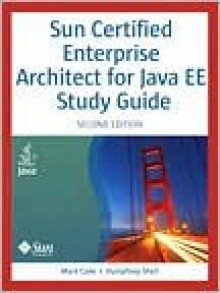 Sun Certified Enterprise Architect for Java EE Study Guide - Mark Cade, Humphrey Sheil