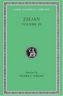 Julian III: The Works of the Emperor Julian (Loeb Classical Library, #157) - Wilmer Cave Wright, Julian (emperor)