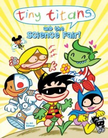 Tiny Titans and the Science Fair! - Art Baltazar