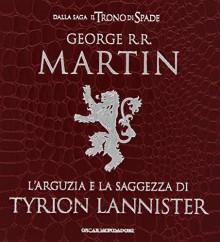 L'arguzia e la saggezza di Tyrion Lannister - Mary Higgins Clark,George R.R. Martin