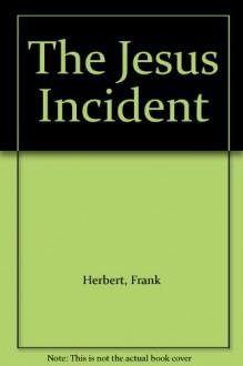 The Jesus Incident - Frank Herbert, Bill Ransom, B. Ransom