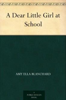 A Dear Little Girl at School - Amy Ella Blanchard