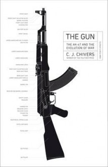 The Gun: The AK-47 and the Evolution of War - Chivers