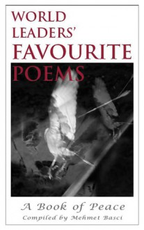 World Leaders' Favourite Poems: A Book of Peace - Mehmet Basci, Micheline Calmy-Rey