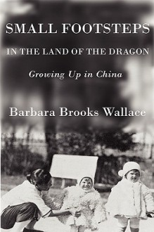 Small Footsteps in the Land of the Dragon - Barbara Brooks Wallace