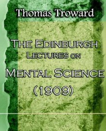 The Edinburgh Lectures on Mental Science (1909) - Thomas Troward