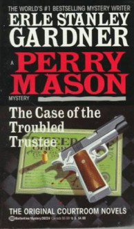 The Case of the Troubled Trustee - Erle Stanley Gardner
