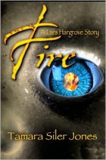 Fire - A Lars Hargrove Story - Tamara Siler Jones