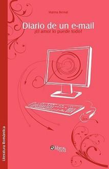 Diario de Un E-mail. El Amor Lo Puede Todo? - Marina Bernal