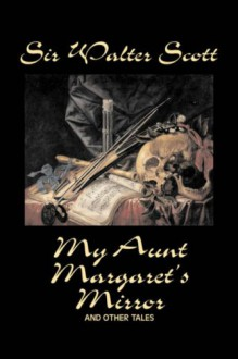 My Aunt Margaret's Mirror and Other Tales - Walter Scott