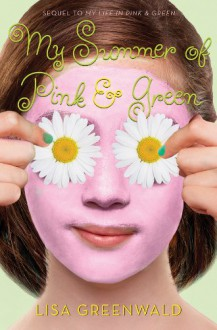 My Summer of Pink & Green: Pink & Green Book Two - Lisa Greenwald