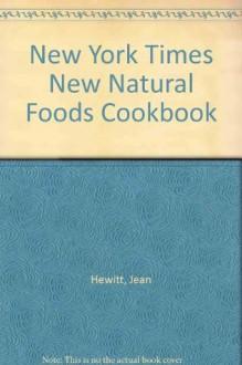 New York Times New Natural Foods Cookbook - Jean Hewitt