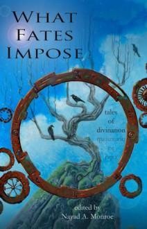 What Fates Impose - Nayad Monroe, Alasdair Stuart, David Boop, Maurice Broaddus