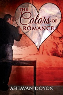 The Colors of Romance (A Valentine Rainbow) - Ashavan Doyon