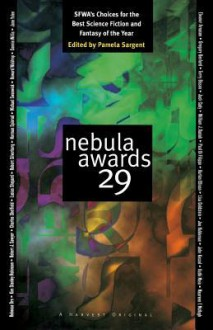 Nebula Awards 29: SFWA's Choices For The Best Science Fiction And Fantasy Of The Year - Pamela Sargent, Harlan Ellison, John Kessel, Jack Cady, Joe Haldeman, Kim Stanley Robinson, Lisa Goldstein, Charles Sheffield, William J. Daciuk, Jane Yolen, Connie Willis, Terry Bisson