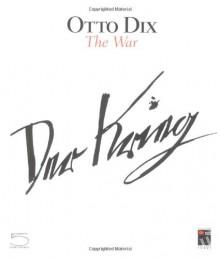 Otto Dix. Der Krieg/The War - Annette Becker