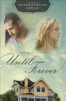 Until Forever (Women of Prayer) - Darlene Shortridge
