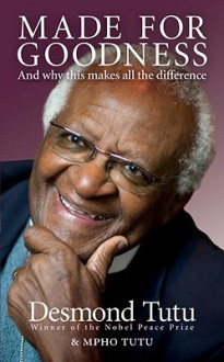 Made For Goodness: And why this makes all the difference - Desmond Tutu