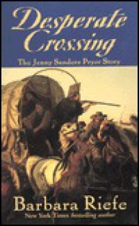 Desperate Crossing: The Jenny Sanders Pryor Story - Barbara Riefe