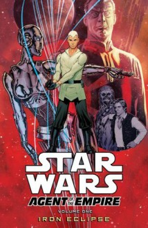 Star Wars: Agent of the Empire-Iron Eclipse - John Ostrander, Stephane Roux, Stéphane Créty, Julien Hugonnard-Bert, Wes Dzioba