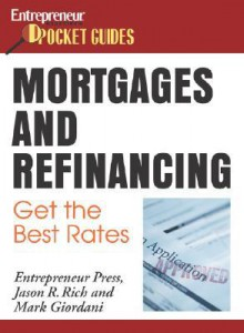 Mortgages and Refinancing: Get the Best Rates - Jason R. Rich
