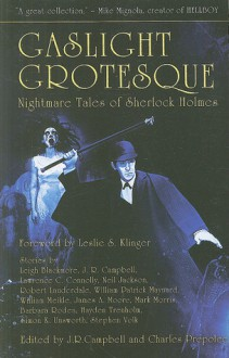 Gaslight Grotesque: Nightmare Tales of Sherlock Holmes - J.R. Campbell, William Meikle