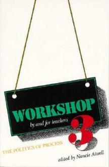 Workshop 3: The Politics of Process - Nancie Atwell