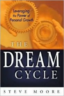 The Dream Cycle: Leveraging the Power of Personal Growth - Steve Moore