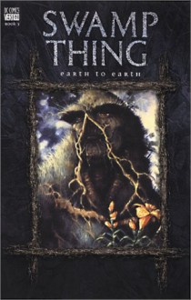 Swamp Thing, Vol. 5: Earth to Earth - Alan Moore, John Totleben, Rick Veitch, Alfredo Alcala
