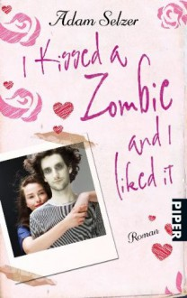 I kissed a Zombie and I liked it - Adam Selzer, Birgit Reß-Bohusch