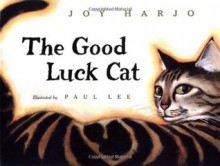 The Good Luck Cat - Joy Harjo,Paul Lee