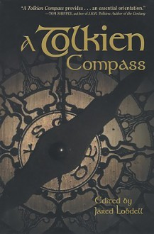 A Tolkien Compass - Jared Lodbell, Tom Shippey, Jared Lodbell