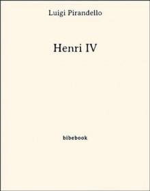 Henri IV (French Edition) - Luigi Pirandello