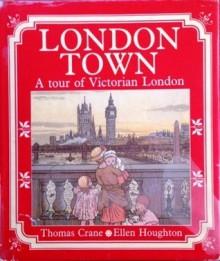 London Town: A Tour of Victorian London - Thomas Crane, Felix Leigh, Ellen Houghton