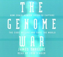 The Genome War: How Craig Venter Tried to Capture the Code of Life and Save the World - James Shreeve, Erik Singer