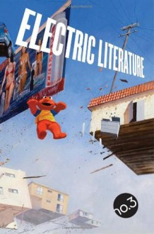 Electric Literature no. 3 - Electric Literature, Aimee Bender, Patrick deWitt, Rick Moody, Jenny Offill, Matt Sumell