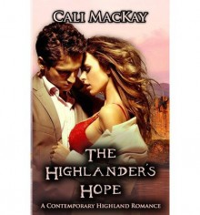 The Highlander's Hope: A Contemporary Highland Romance (the Hunt) - Cali MacKay