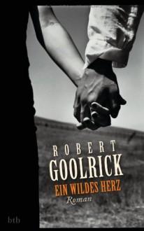 Ein wildes Herz - Robert Goolrick, Judith Schwaab