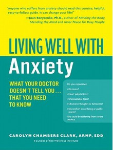 Living Well with Anxiety: What Your Doctor Doesn't Tell You... Tha - Carolyn Clark