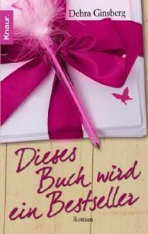 Dieses Buch Wird Ein Bestseller Roman - Debra Ginsberg, Marie-Luise Bezzenberger