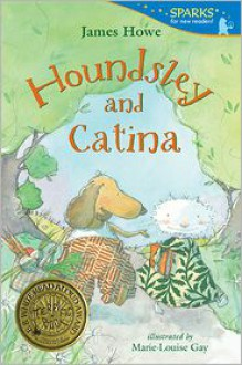 Houndsley and Catina: Candlewick Sparks - James Howe, Marie-Louise Gay