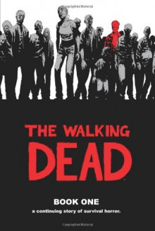 The Walking Dead, Book One - Robert Kirkman, Tony Moore, Charlie Adlard, Cliff Rathburn