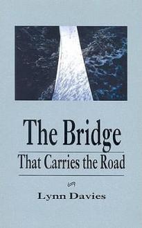 The Bridge That Carries the Road - Lynn Davies