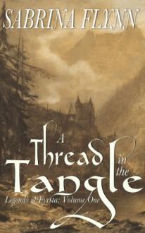 A Thread in the Tangle (Legends of Fyrsta) - Sabrina Flynn, Merrily Taylor, Sonja Lodder